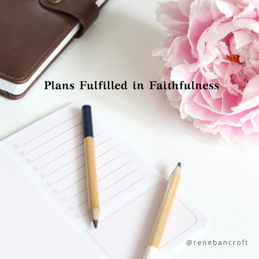 Plans Fulfilled in Faithfulness